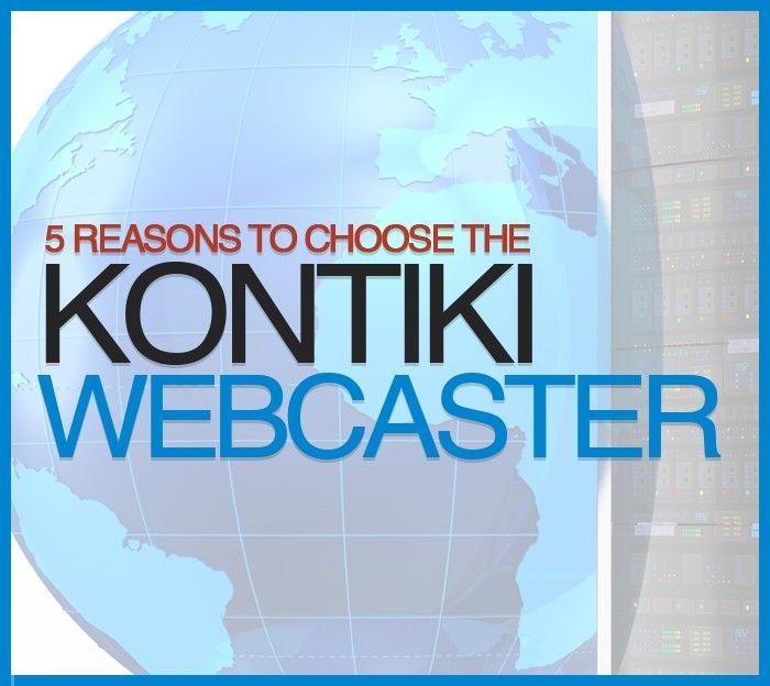 5 Reasons to Choose the Kontiki Webcaster