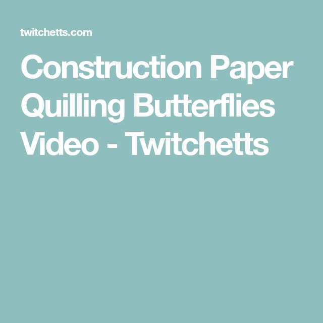 Construction Paper Quilling Butterflies Video - Twitchetts