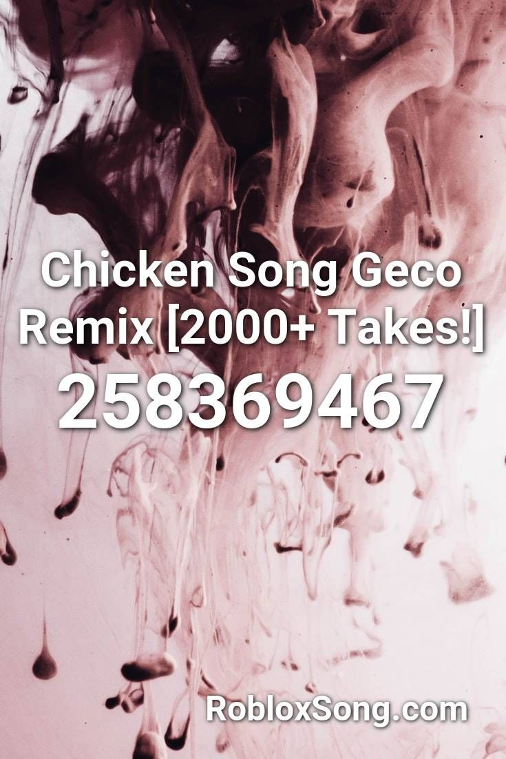 Chicken Song Geco Remix 2000 Takes Roblox Id Roblox Music Codes Fnaf Song Songs Roblox