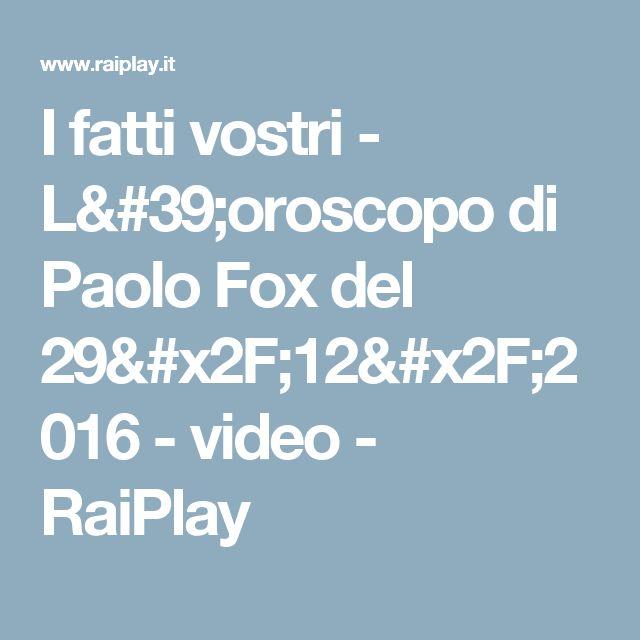 I fatti vostri - L'oroscopo di Paolo Fox del 29/12/2016 - video - RaiPlay