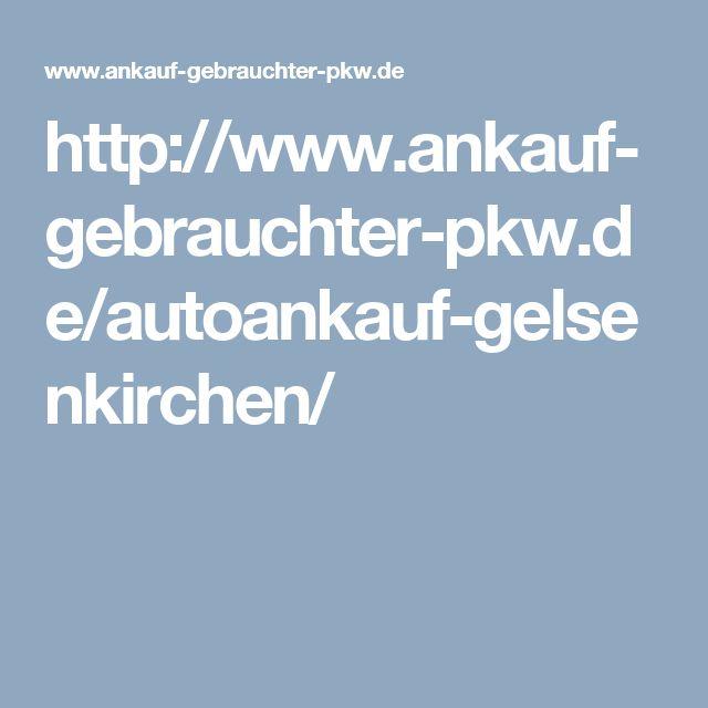 http://www.ankauf-gebrauchter-pkw.de/autoankauf-gelsenkirchen/