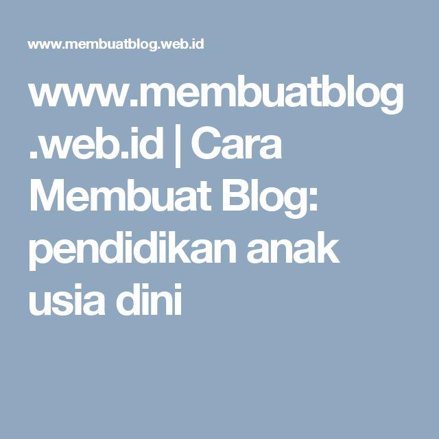 www.membuatblog.web.id | Cara Membuat Blog: pendidikan anak usia dini