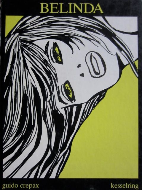 BELINDA Part 1, 2; GUIDO CREPAX / Kesselring Ed. Suisse 1984. Guido Crepax was an Italian comics artist. He is most famous for his character Valentina, created in 1965 and very representative of the spirit of the 1960s.