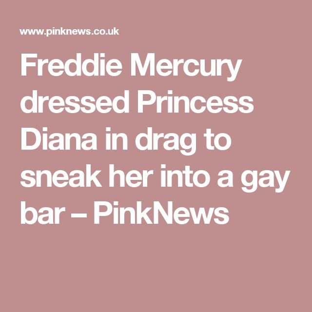 Freddie Mercury dressed Princess Diana in drag to sneak her into a gay bar – PinkNews