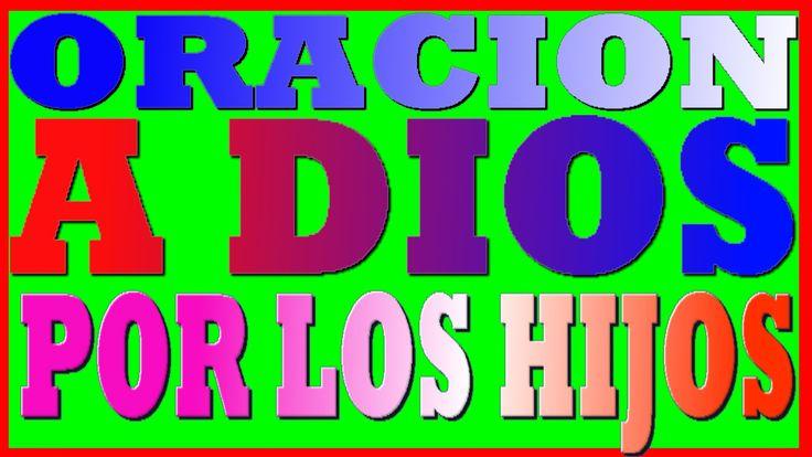 ORACION POR LOS HIJOS - ORAR A DIOS POR NUESTROS HIJOS / ORACIONES PARA ...