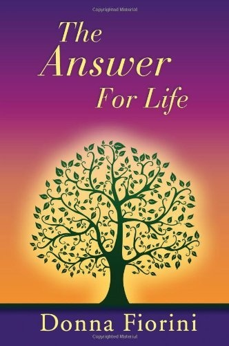 The Answer for Life by Donna Fiorini, http://www.amazon.com/dp/1935018450/ref=cm_sw_r_pi_dp_bv.grb0DJRDBY
