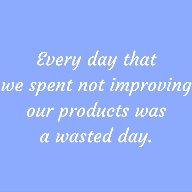 Every day that we spent not improving our products was a wasted day. #‎QuotesYouLove‬ ‪#‎QuoteOfTheDay‬ ‪#‎Entrepreneurship‬ ‪#‎QuotesOnEntrepreneurship‬ ‪#‎EntrepreneurQuotes‬  Visit our website  for text status wallpapers.  www.quotesulove.com