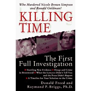 Killing Time: The First Full Investigation into the Unsolved Murders of Nicole Brown Simpson and Ronald Goldman: Donald Freed, Raymond P. Briggs