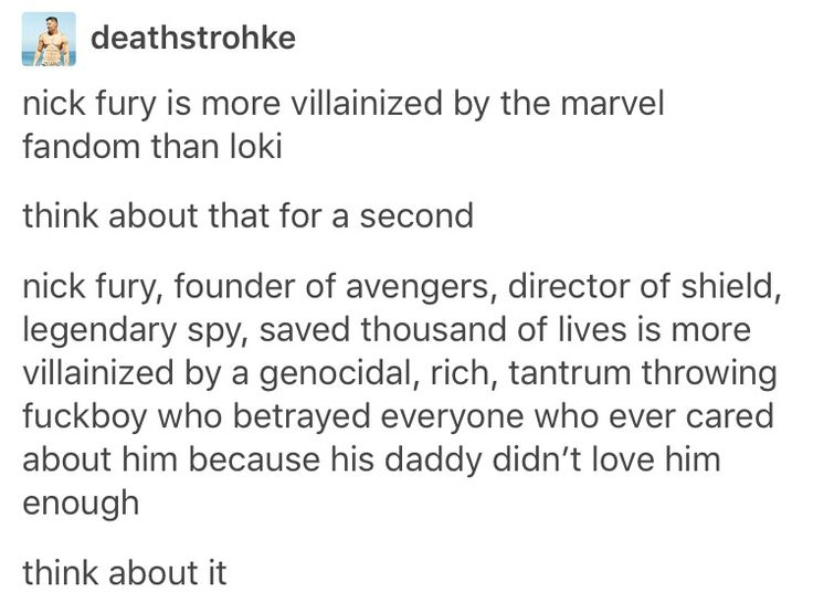 I really hate this... Nick Fury is awesome whie Loki is just a homicidal maniac with an inflated ego and daddy issues