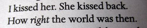 I kissed her. She kissed back. How right the world was then. #wow
