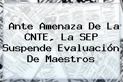 http://tecnoautos.com/wp-content/uploads/imagenes/tendencias/thumbs/ante-amenaza-de-la-cnte-la-sep-suspende-evaluacion-de-maestros.jpg SEP. Ante amenaza de la CNTE, la SEP suspende evaluación de maestros, Enlaces, Imágenes, Videos y Tweets - http://tecnoautos.com/actualidad/sep-ante-amenaza-de-la-cnte-la-sep-suspende-evaluacion-de-maestros/