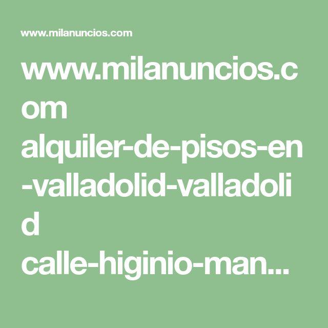 www.milanuncios.com alquiler-de-pisos-en-valladolid-valladolid calle-higinio-mangas-29i-47005-valladolid-251803850.htm