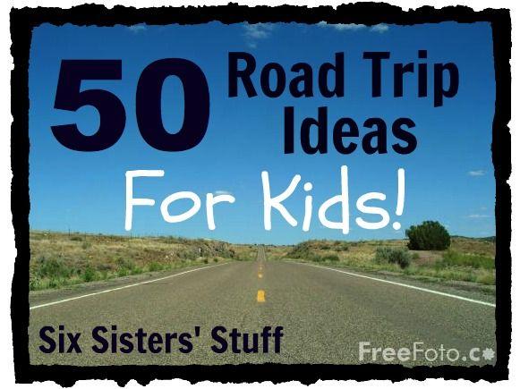 Six Sisters' Stuff: 50 Road Trip Ideas for Kids!