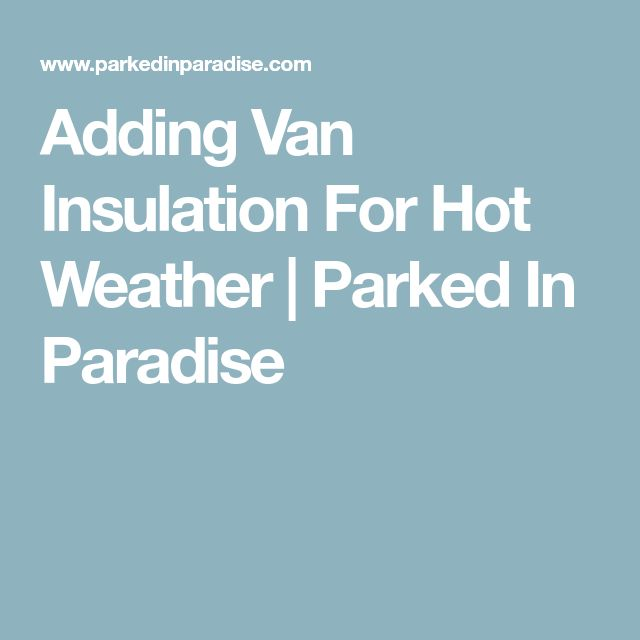 Adding Van Insulation For Hot Weather | Parked In Paradise