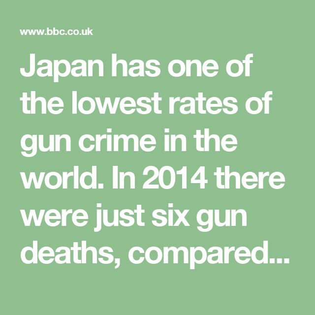 Japan has one of the lowest rates of gun crime in the world. In 2014 there were just six gun deaths, compared to 33,599 in the US. What is the secret?