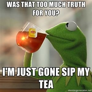 Image result for kermit as i sip my tea
