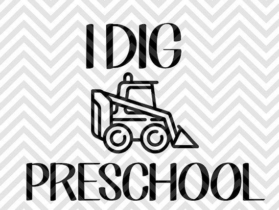 I Dig Preschool Truck  boys back to school shirt SVG file - Cut File - Cricut projects - cricut ideas - cricut explore - silhouette cameo projects - Silhouette projects by KristinAmandaDesigns