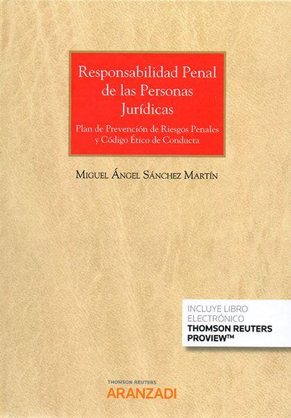 Responsabilidad penal de las personas jurídicas : Plan de Prevención de Riesgos Penales y Código Ético de Conducta.    1ª ed.    Thomson Reuters Aranzadi, 2017