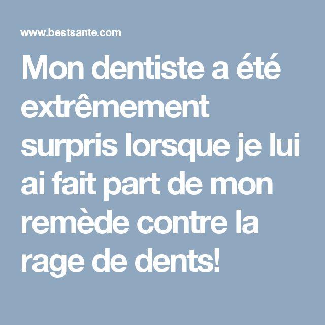 Mon dentiste a été extrêmement surpris lorsque je lui ai fait part de mon remède contre la rage de dents!
