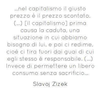 ...nel capitalismo il giusto prezzo è il prezzo scontato.