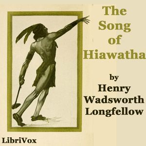 best henry wadsworth longfellow images henry by peter yearsley the song of hiawatha henry wadsworth longfellow poetry un less than 5 hrs