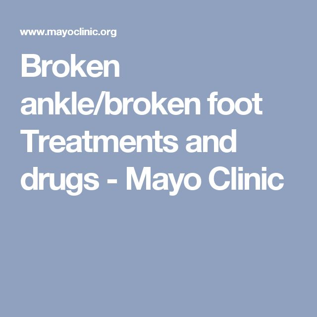Broken ankle/broken foot Treatments and drugs - Mayo Clinic