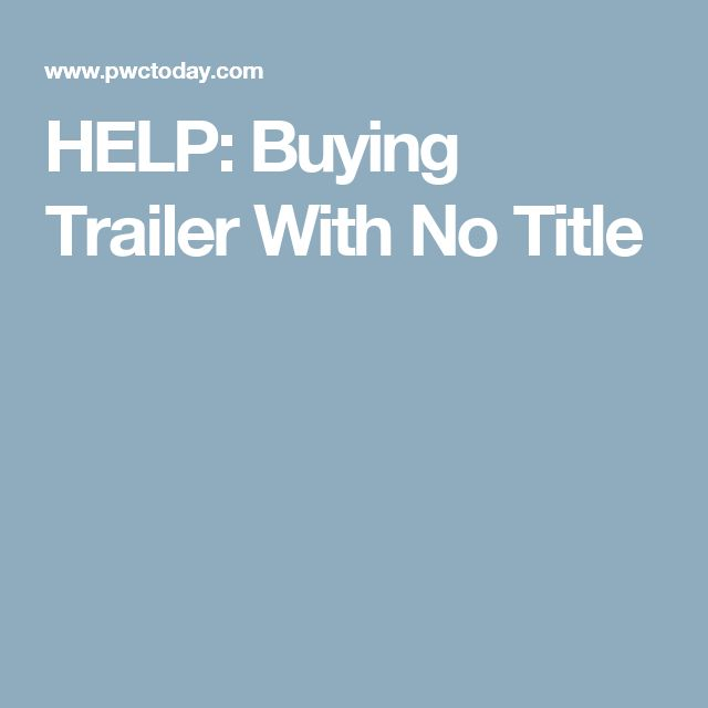 HELP: Buying Trailer With No Title