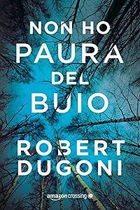 Non ho paura del buio - Robert Dugoni http://dld.bz/fDymf #recensione #romanzo #thriller