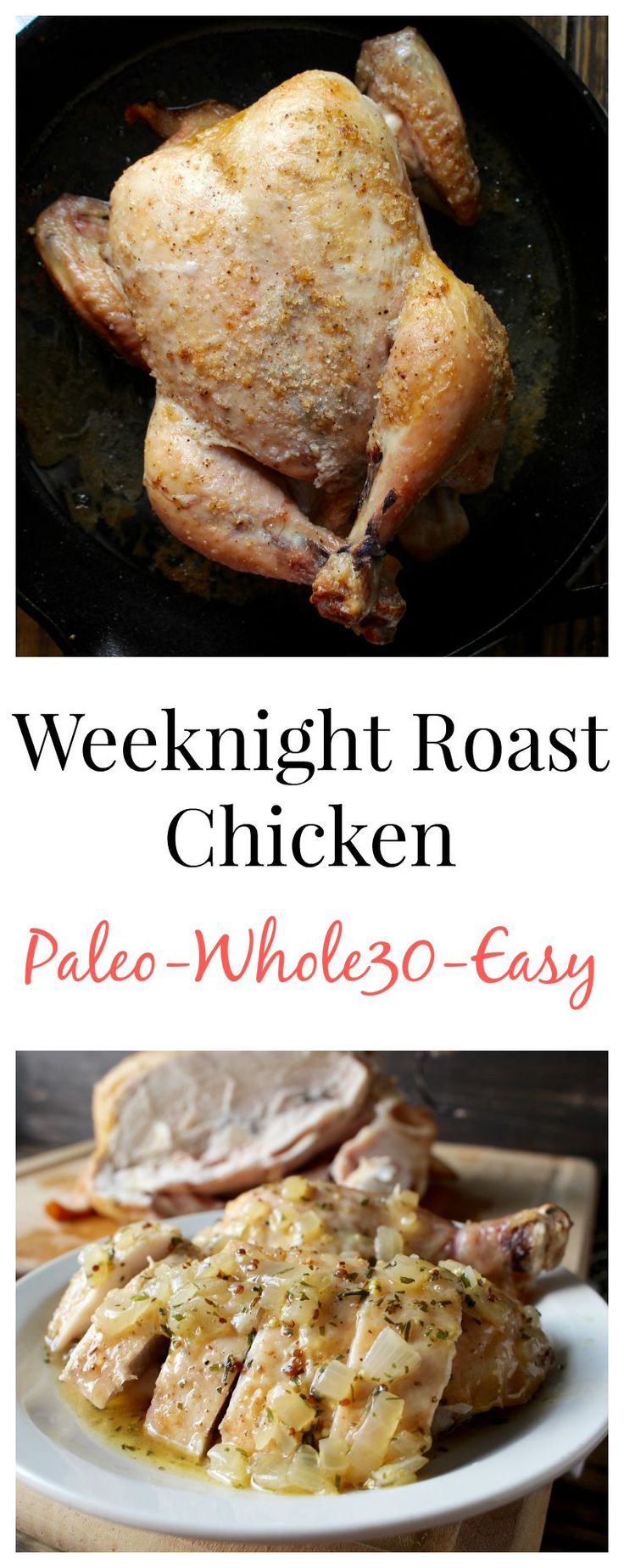 Weeknight Roast Chicken- easy, healthy, and so juicy and delicious!! Paleo, whole30, gluten free.