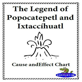 This cause and effect chart goes along with the short story of The Legend of Popocatepetl and Ixtacchuatl. Students have to fill in the blanks of either the cause or the effect of the event listed on the chart. Includes a link to the story and more supporting materials online.  - HappyEdugator2016 HappyEdugator.