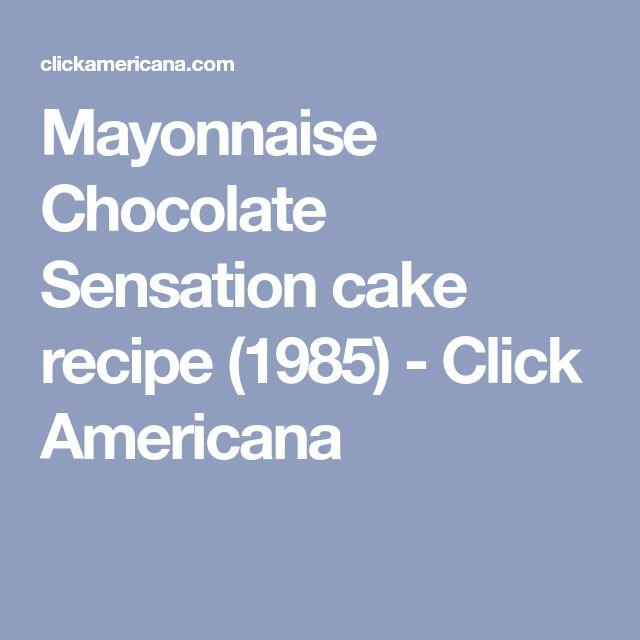 Mayonnaise Chocolate Sensation cake recipe (1985) - Click Americana