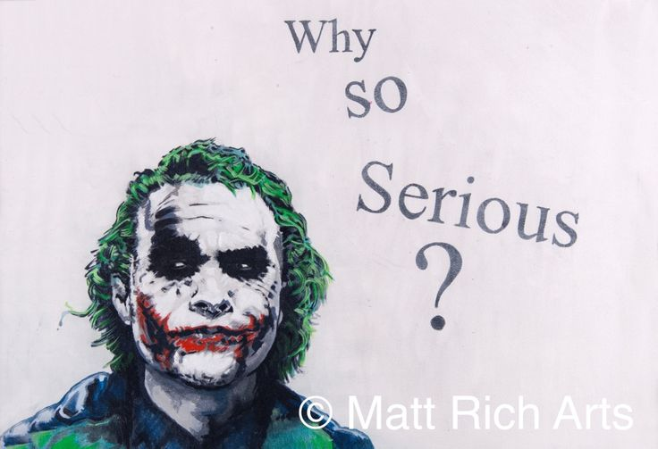 "Heath Ledger's iconic take on Batman's nemesis Joker with the now immortal quote ""Why so serious?""  Each print is limited to a run of only 250, hand signed and numbered by myself.A3 prints on paper are £20 (Unframed)A2 prints on Canvas are £100 (Unframed)The Originals are individually priced.  The original painting has been sold."