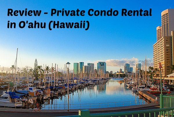 Review of our private condo rental in O'ahu (Hawaii)