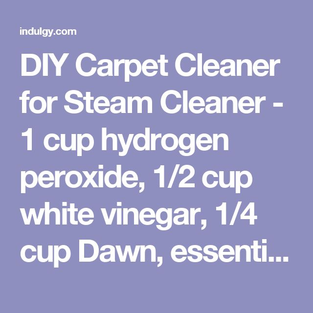 DIY Carpet Cleaner For Steam Cleaner   1 Cup Hydrogen Peroxide, 1/2 Cup