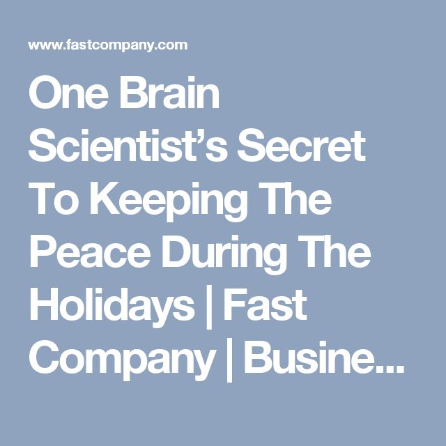 One Brain Scientist's Secret To Keeping The Peace During The Holidays | Fast Company | Business + Innovation