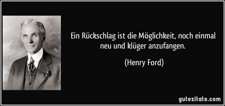 Ein Rückschlag ist die Möglichkeit, noch einmal neu und klüger anzufangen. (Henry Ford)