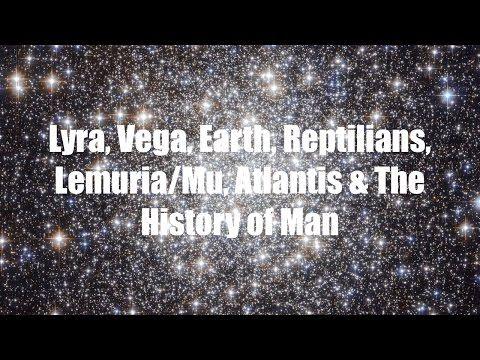 Lyra, Vega, Earth, Reptilians, Lemuria/Mu, Atlantis & The History of Man - YouTube