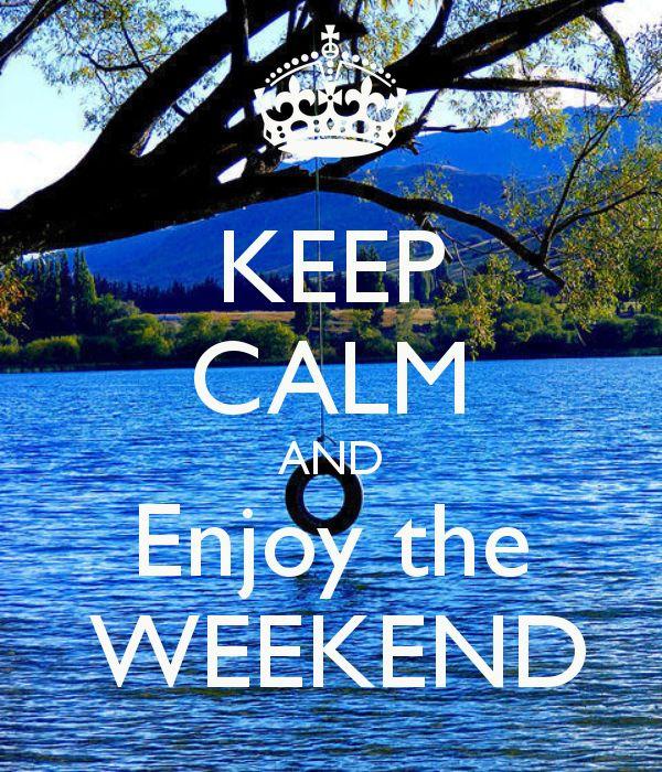 KEEP CALM AND ENJOY THE WEEKEND