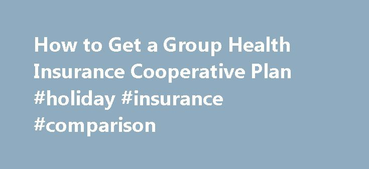 How to Get a Group Health Insurance Cooperative Plan #holiday #insurance #comparison http://insurances.nef2.com/how-to-get-a-group-health-insurance-cooperative-plan-holiday-insurance-comparison/  #coop car insurance # Things You'll Need Information about applicants, including age, gender and overall health Applicants Explore Available Cooperative Plans Take healthcare planning into your own hands and enroll in a group cooperative health insurance plan. Health care cooperatives actively…
