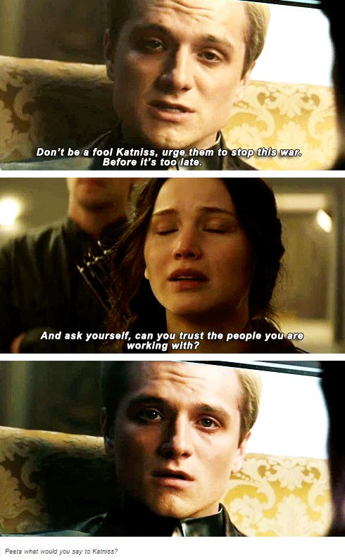 Never getting over the fact that even abandoned, tortured, and used, Peeta still saw what District 13 was before anyone else did--and as always, tried to warn Katniss about the danger she was in without any thought to his own dangers!