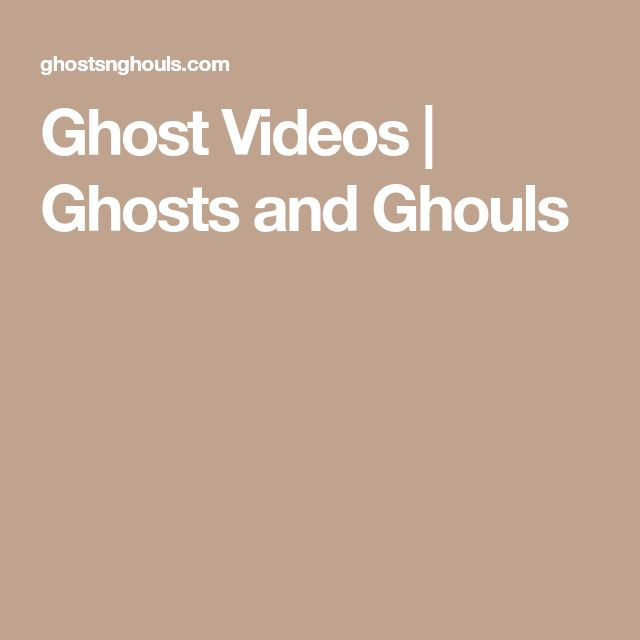 Ghost Videos   Ghosts and Ghouls