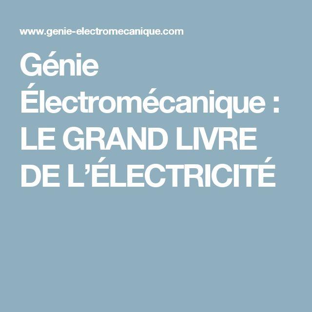 Génie Électromécanique : LE GRAND LIVRE DE L'ÉLECTRICITÉ
