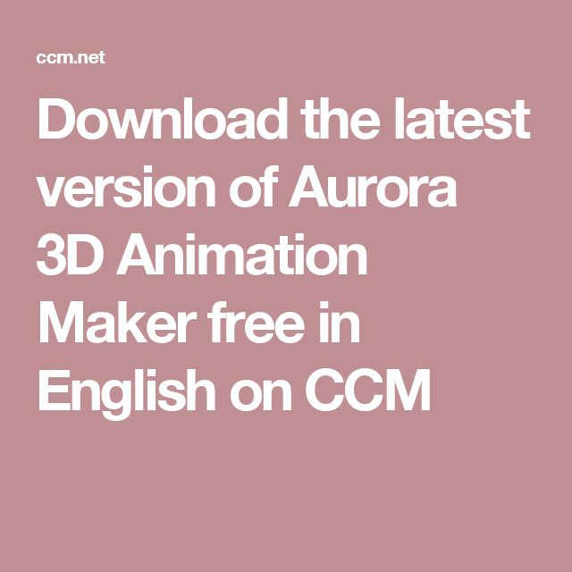 Download the latest version of Aurora 3D Animation Maker free in English on CCM