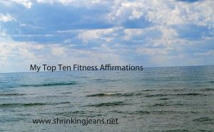 Top Ten Fitness Affirmations - The Sisterhood of the Shrinking Jeans LLC  Really worth reading them