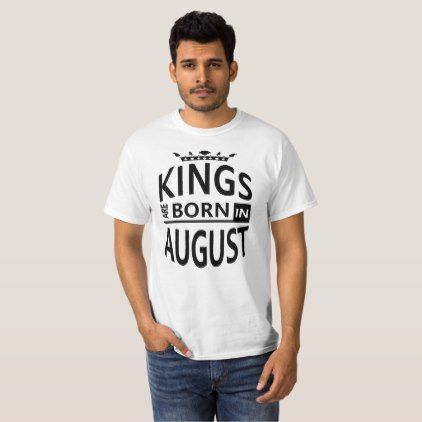 August Birthday Cool Man Gift-Kings are Born T-Shirt - birthday diy gift present custom ideas