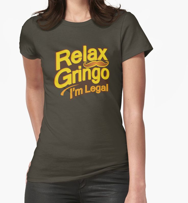 Relax Gringo I'm Legal - Funny Mexican   Womens T-Shirt