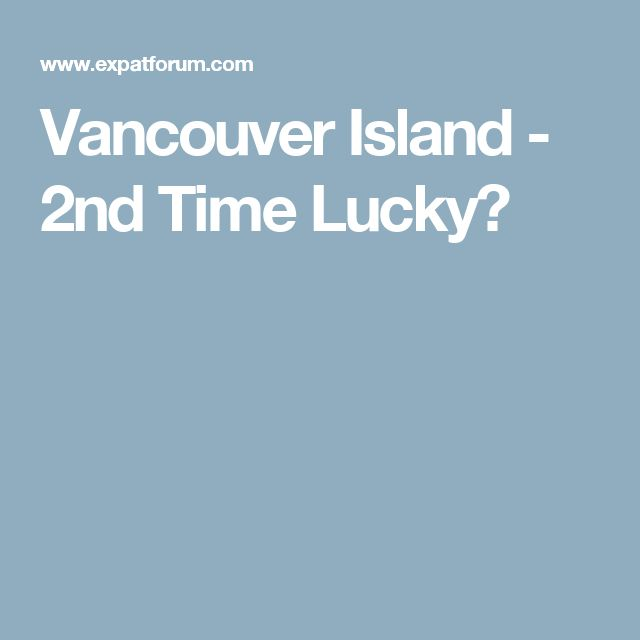 Vancouver Island - 2nd Time Lucky?