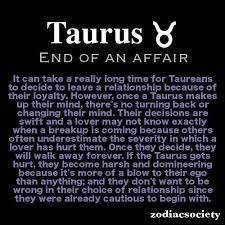 It can take a really long time for Taureans to decide to leave relationship because of their loyalty