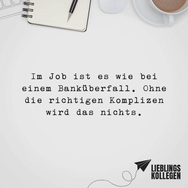 Visual Statements®️ Im Job ist es wie bei einem Banküberfall. Ohne die richtigen Komplizen wir das nichts. Sprüche/ Zitate/ Quotes/ Lieblingskollegen / Kollegen / Arbeit / Office / Büro / lustig