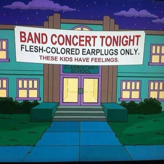 My school's band concerts. Actually no, we would offer earplugs. We suck. And we know it.